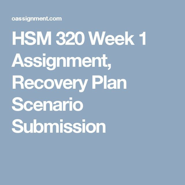 HSM 320 Week 1 Assignment, Recovery Plan Scenario Submission