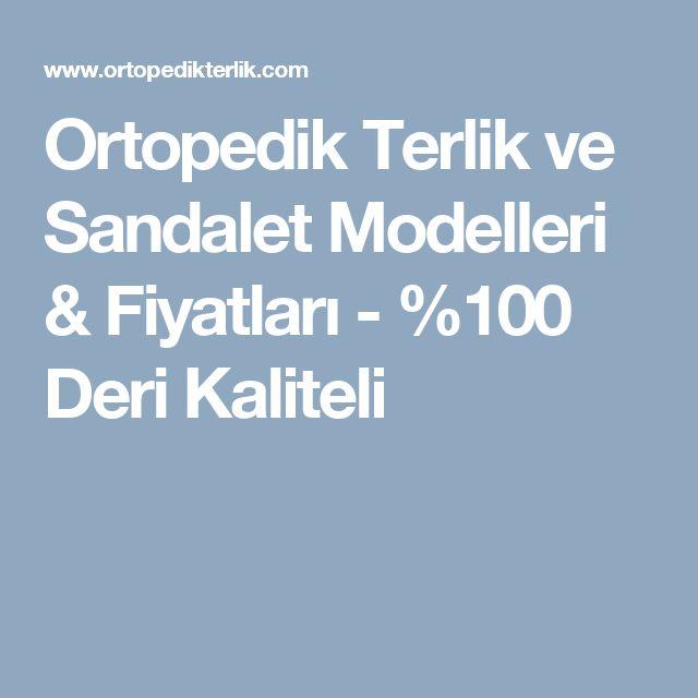 Ortopedik Terlik ve Sandalet Modelleri & Fiyatları - %100 Deri Kaliteli