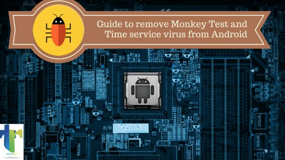 Monkey test & Time service affecting your Android smartphone performance? Follow this guide to remove Ghost push trojan from your mobile.