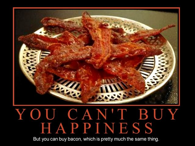bacon: Things Bacon, Giggl, Bacon Bacon, Bacon Happy, Demotivational Posters, Truths, Funny Stuff, Buy Happy, Buy Bacon