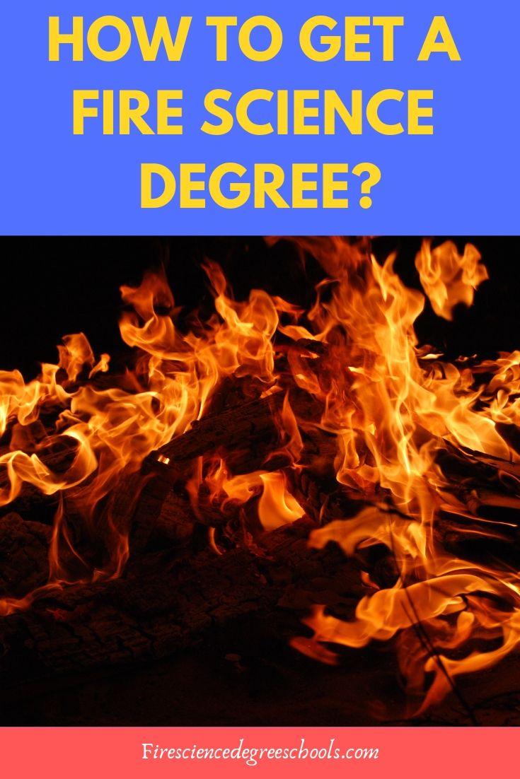 How To Get A Fire Science Degree Career Science Degree Science College Usa