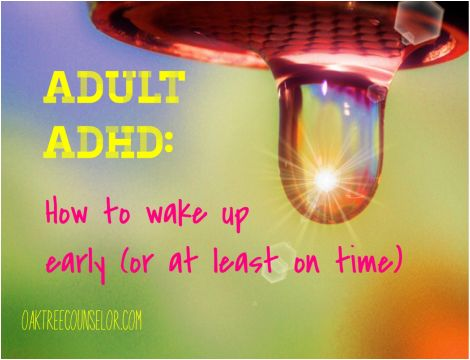 14 ideas that will help you get up early (or at least on time) with Adult ADHD.  Waking up is one of the biggest struggles for anyone with ADHD.  This post give tons of suggestions and ideas for waking up on time. See all our pins on ADHD  @OaktreeCounsel