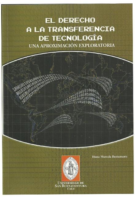 El derecho a la transferencia de tecnología. Una aproximación exploratoria– Diana Marcela Bustamante - Universidad de San Buenaventura Seccional Cali.    http://www.librosyeditores.com/tiendalemoine/ingenieria-sistemas-informatica/2052-el-derecho-a-la-transferencia-de-tecnologia-una-aproximacion-exploratoria.html    Editores y distribuidores