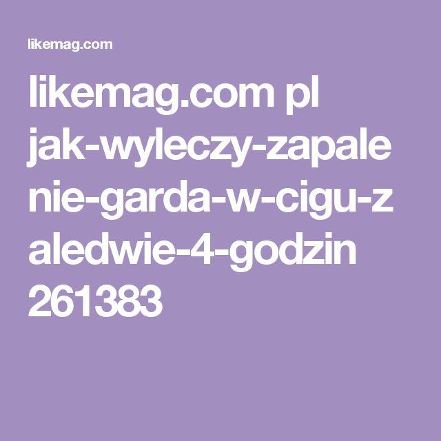 likemag.com pl jak-wyleczy-zapalenie-garda-w-cigu-zaledwie-4-godzin 261383