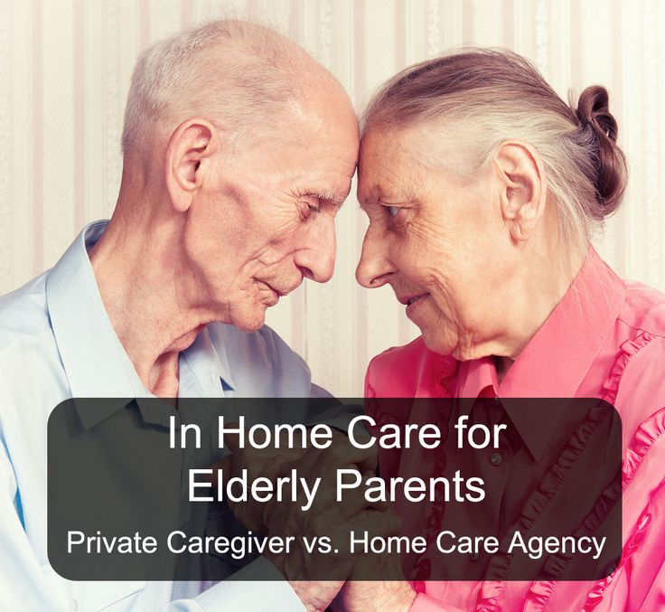 In Home Care for Elderly Parents Private Caregiver vs. Home Care Agency
