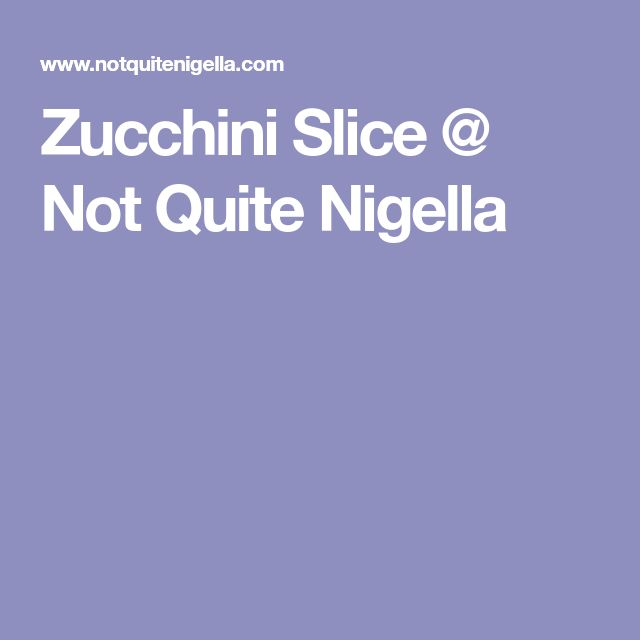 Zucchini Slice @ Not Quite Nigella