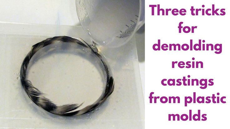 Three tricks to demolding resin from a plastic mold