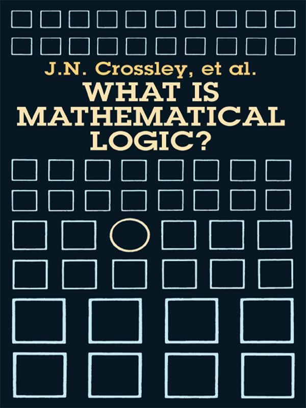 What Is Mathematical Logic? by J. N. Crossley  This introduction to the main ideas and results of mathematical logic is a serious treatment geared toward non-logicians. Starting with a historical survey of logic in ancient times, it traces the 17th-century development of calculus and discusses modern theories, including set theory, the continuum hypothesis, and other ideas. 1972 edition.