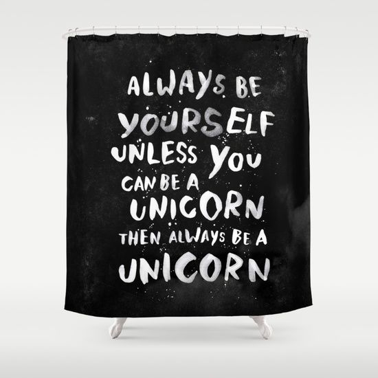 Always be yourself. Unless you can be a unicorn, then always be a unicorn. Shower Curtain