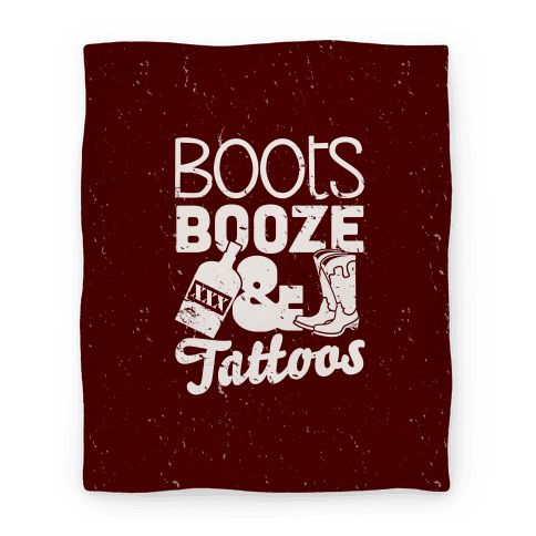 Boots Booze And Tattoos - Boots, booze, and tattoos! If you're cowboy boots over heels for these three things this may be the design for you. Party like a country rebel with your favorite boots, some good tattoos and your favorite drink, be it moonshine, whiskey, rye, bourbon, rum, wine, vodka, tequila or just good ol' fashioned beer!