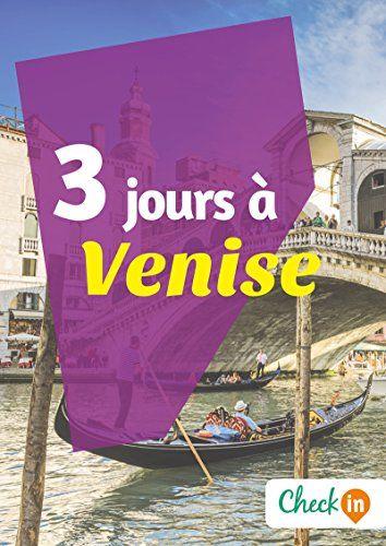 3 jours à Venise: Un guide touristique avec des cartes, des bons plans et les itinéraires indispensables: Visitez Venise en trois jours…