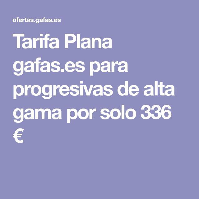Tarifa Plana gafas.es para progresivas de alta gama por solo 336 €