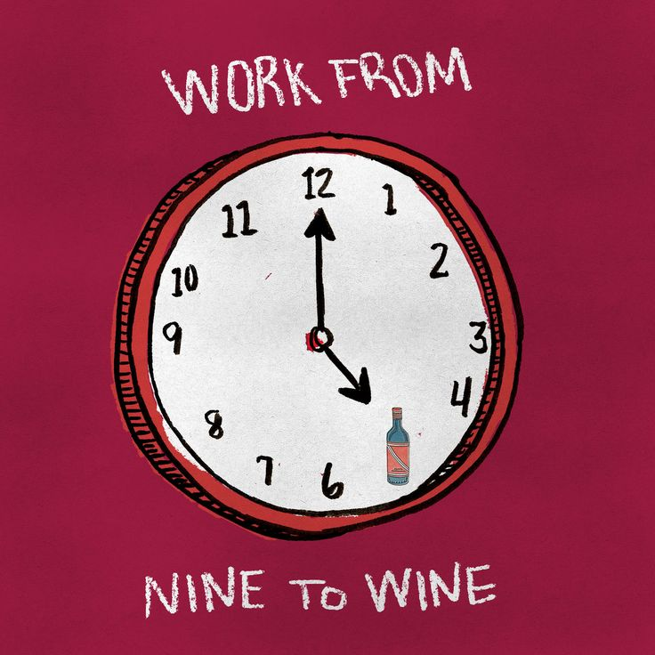 Work from nine to wine.                                                                                                                                                                                 More