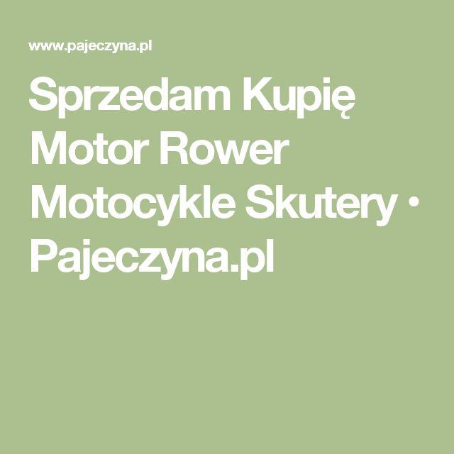 Sprzedam Kupię Motor Rower Motocykle  Skutery  • Pajeczyna.pl