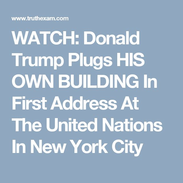 WATCH: Donald Trump Plugs HIS OWN BUILDING In First Address At The United Nations In New York City