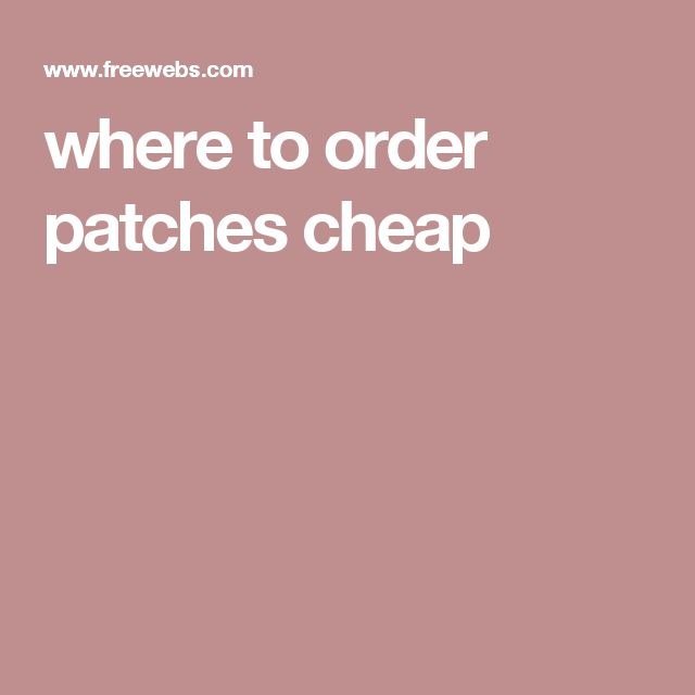 where to order patches cheap