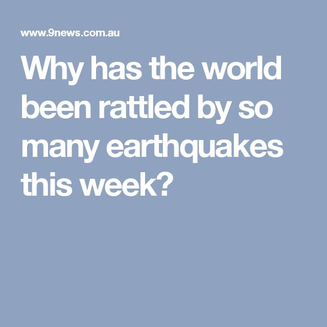 Why has the world been rattled by so many earthquakes this week?