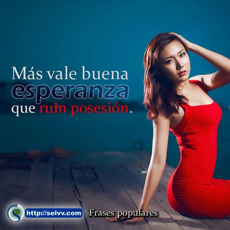 Más vale buena esperanza que ruin posesión. http://selvv.com/frases-populares/ #Selvv