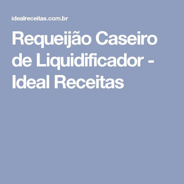 Requeijão Caseiro de Liquidificador - Ideal Receitas