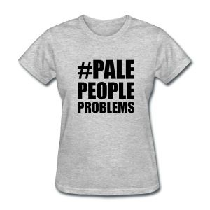 Pale People Problems T-Shirts