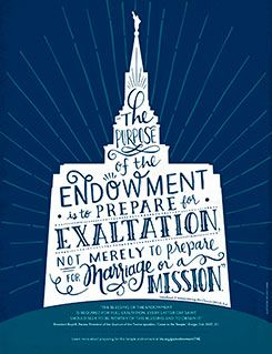 """""""THE BLESSING OF THE ENDOWMENT  IS REQUIRED FOR FULL EXALTATION. EVERY LATTER-DAY SAINT  SHOULD SEEK TO BE WORTHY OF THIS BLESSING AND TO OBTAIN IT."""" Boyd K. Packer"""