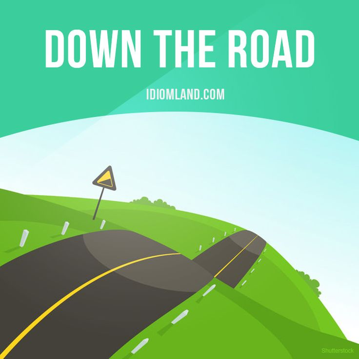 """Down the road"" means ""in the future"".  Example: Down the road, I'd like to study art or music."