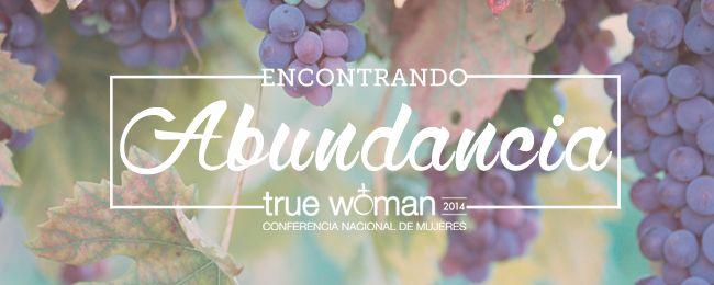 Encontrando abundancia | Preparándonos para True Woman '14 | Blog | Aviva Nuestros Corazones