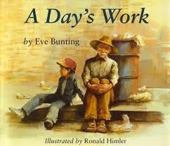 A Day's Work by one of my favorite authors, Eve Bunting. A great book to use for teaching making connections, theme, character traits, and asking questions.