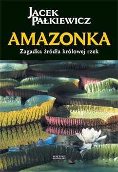 Amazonka. Zagadka źródła królowej rzek. Jacek Pałkiewicz http://palkiewicz.com/ksiazki/amazonka/
