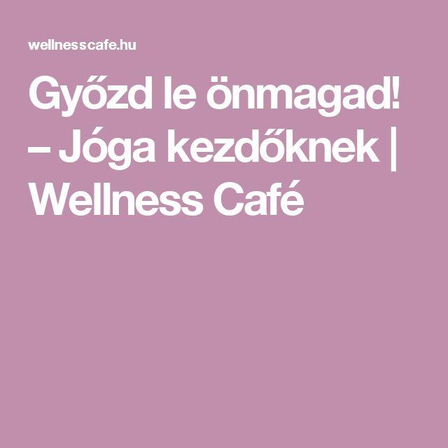 Győzd le önmagad! – Jóga kezdőknek | Wellness Café