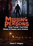Free Kindle Book -   Missing Persons: Gone Forever: True Police Stories of People Lost in America (Unexplained Disappearances Book 2)