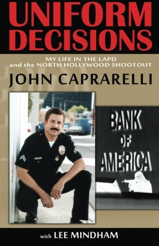 Bestseller Books Online Uniform Decisions: My Life in the LAPD and the North Hollywood Shootout John Caprarelli $14.95