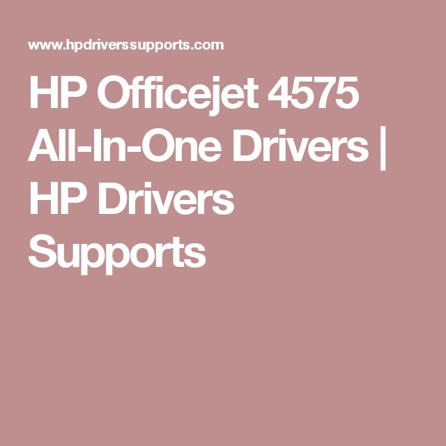 HP Officejet 4575 All-In-One Drivers   HP Drivers Supports