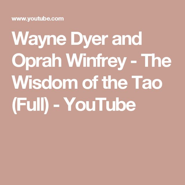 Wayne Dyer and Oprah Winfrey - The Wisdom of the Tao (Full) - YouTube