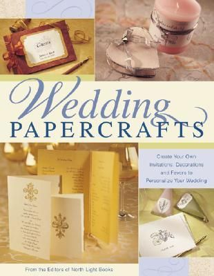 Wedding Papercrafts: Create Your Own Invitations, Decorations and Favors to Personalize Your Wedding