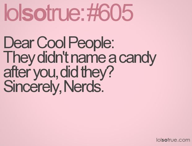 nerds: Geek, Quotes, Truth, Nerds Rule, Funny Stuff, Lolsotrue, So True, Humor