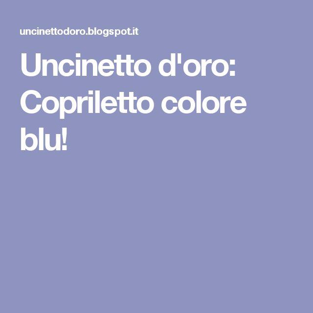 Uncinetto d'oro: Copriletto colore blu!