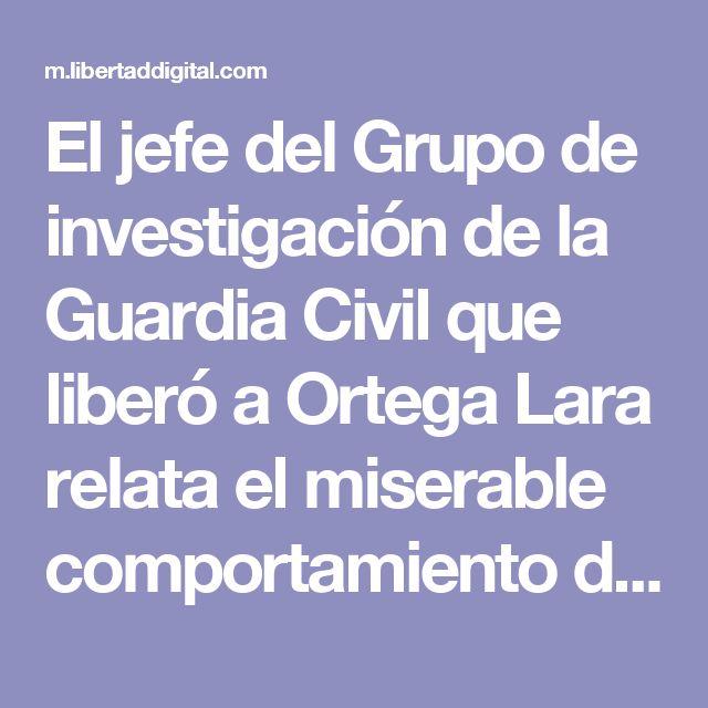 El jefe del Grupo de investigación de la Guardia Civil que liberó a Ortega Lara relata el miserable comportamiento de Bolinaga | Libertad Digital | Versión Móvil (mobile)