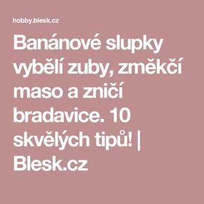 Banánové slupky vybělí zuby, změkčí maso a zničí bradavice. 10 skvělých tipů! | Blesk.cz