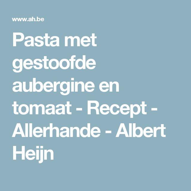 Pasta met gestoofde aubergine en tomaat - Recept - Allerhande - Albert Heijn