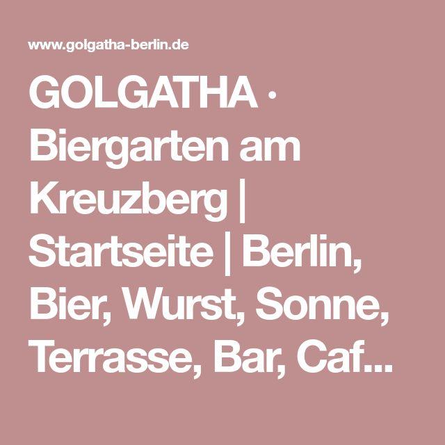 GOLGATHA · Biergarten am Kreuzberg | Startseite | Berlin, Bier, Wurst, Sonne, Terrasse, Bar, Café, Disco, Tanzen, Trinken, Essen, Chillen, Sonnen, Sonnenschein, Faulenzen, Feiern, Public Viewing