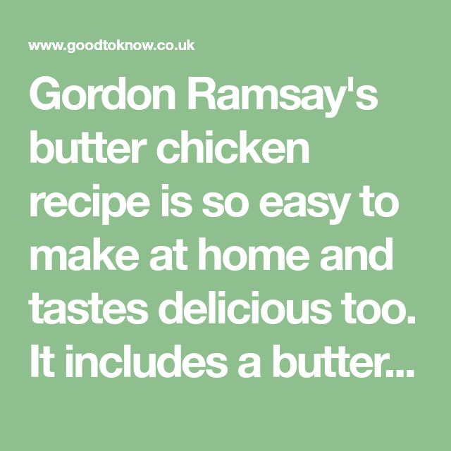Gordon Ramsay's butter chicken recipe is so easy to make at home and tastes delicious too. It includes a butter chicken sauce and spice rub for the chicken