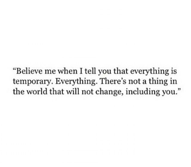 Everything is temporary.