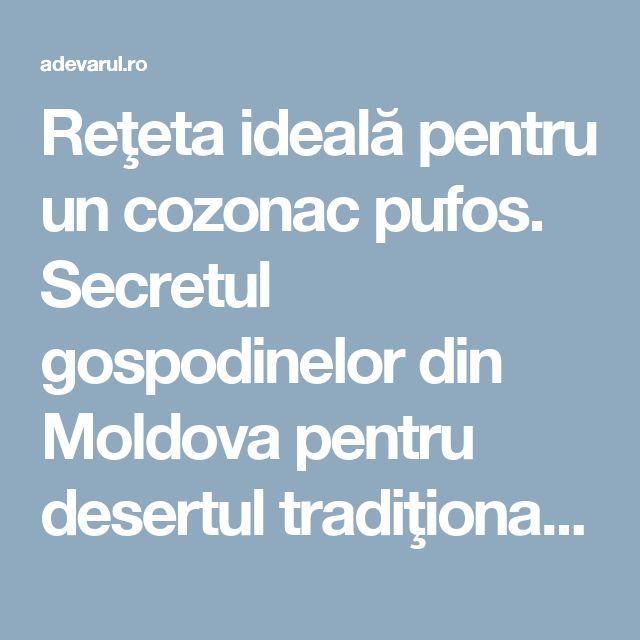 Reţeta ideală pentru un cozonac pufos. Secretul gospodinelor din Moldova pentru desertul tradiţional de Sărbători | adevarul.ro