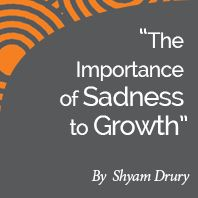 Research paper: The Importance of Sadness to Growth by International Coach Academy certified coach Shyam Drury
