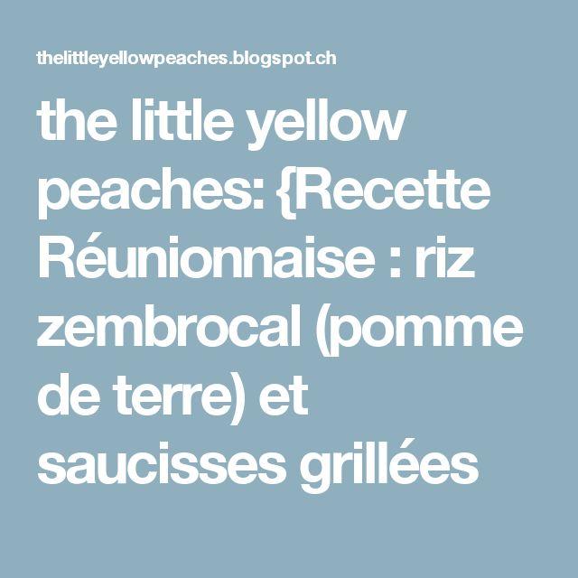 the little yellow peaches: {Recette Réunionnaise : riz zembrocal (pomme de terre) et saucisses grillées