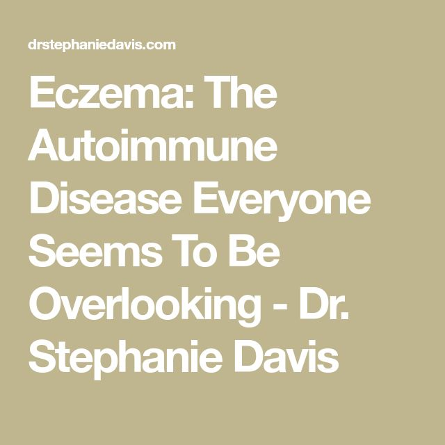 Eczema: The Autoimmune Disease Everyone Seems To Be Overlooking - Dr. Stephanie Davis
