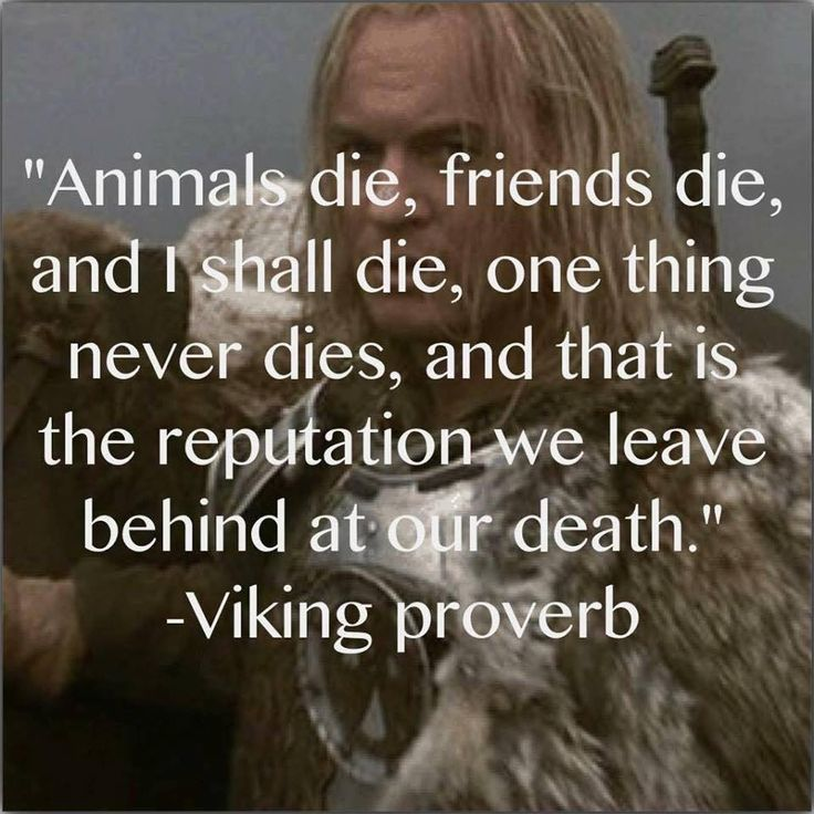 I chose this because this is something that Beowulf lived by. He wanted glory and to have fame while he was alive and long after he died.