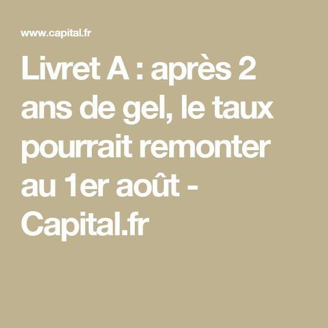 Livret A : après 2 ans de gel, le taux pourrait remonter au 1er août - Capital.fr