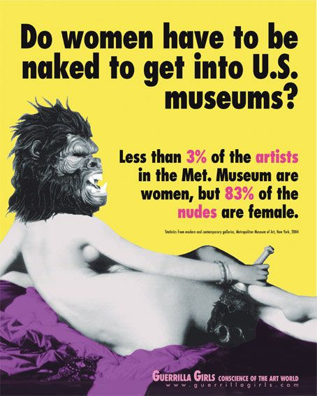Guerrilla Girls are an anonymous group of female artists and feminists devoted to fighting sexism and racism within the art world internationally. The group formed in New York City in 1985 with the mission of bringing gender and racial inequality within the fine arts to light.